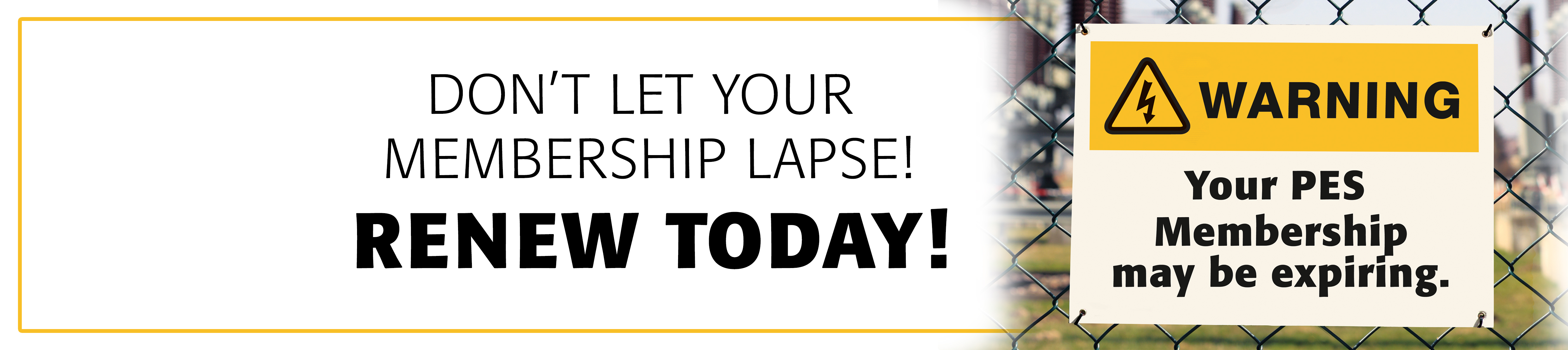 Don't Let Your Membership Lapse! Renew Today!
